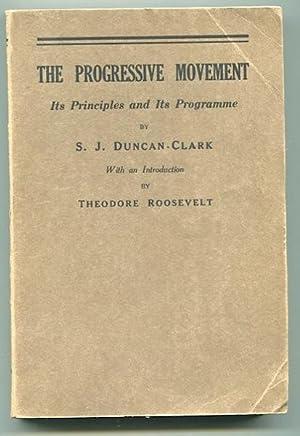 The Progressive Movement. Its Principles And Its Programme: Duncan-Clark, S. J.