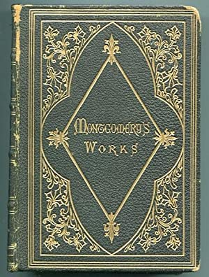 The Poetical Works of James Montgomery with Prefatory Memoir and Explanatory Notes: Montgomery, ...