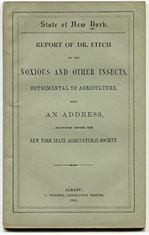 Report of Dr Fitch On The Noxious And Other Insects Detrimental To Agriculture. Also An Address ...