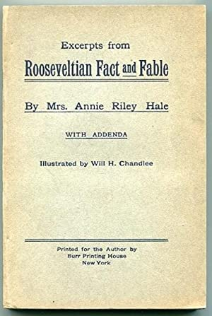 Excerpts from Rooseveltian Fact and Fable; With Addenda: Hale, Mrs. Annie Riley