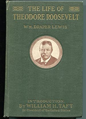 The Life Of Theodore Roosevelt; With An Introduction By William Howard Taft, Ex-President Of The ...