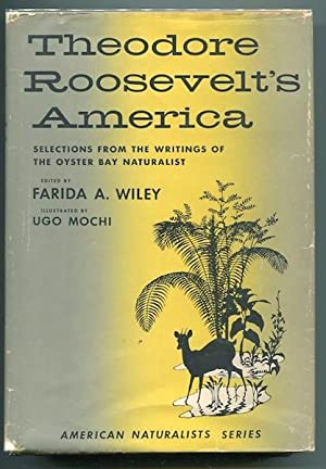 Theodore Roosevelts's America, Selections From The Writings Of The Oyster Bay Naturalist: Wiley...