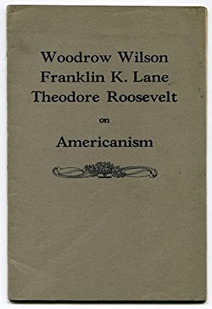 Americanism; Addresses By Woodrow Wilson. Franklin K.: Roosevelt, Theodore and