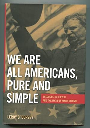 We Are All Americans Pure And Simple;: Dorsey, Leroy G.