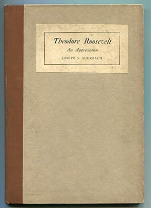 Theodore Roosevelt, An Appreciation: Auerbach, Joseph S.