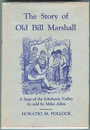 The Story of Old Bill Marshall: A Sage of the Schoharie Valley As told by Miles Allen: Pollock, ...