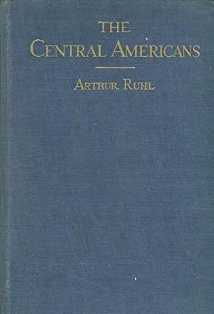 The Central Americans; Adventures And Impressions Between Mexico And Panama: Ruhl, Arthur