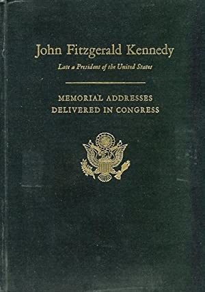 Memorial Addresses in the Congress of the: John Fitzgerald Kennedy)
