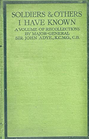 Soldiers And Others I Have Known; A Volume Of Recollections: Adye Maj-Gen. Sir John