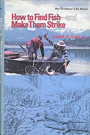 How To Find Fish - and Make: Bates, Jr. Joseph