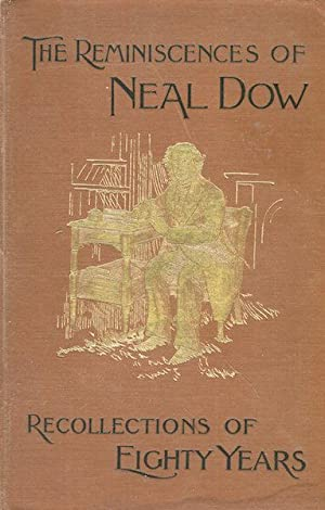 The Reminiscences of Neal Dow, Recollections of Eighty Years, with Illustrations: Dow, Neal