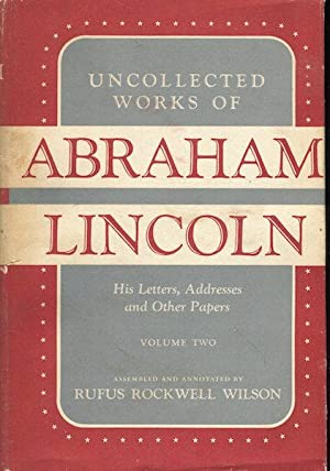 Uncollected Works of Abraham Lincoln: His Letters,: Lincoln, Abraham; Wilson,
