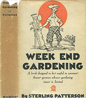 Week End Gardening, A Book Designed To Be Useful To Amateur Flower Growers Whose Gardening Time I...