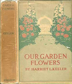 Our Garden Flowers, A Popular Study of Their Native Lands, Their Life Histories and Their Structu...