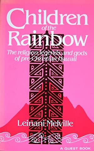Children of the Rainbow: The Religions, Legends,: Melville, Leinani
