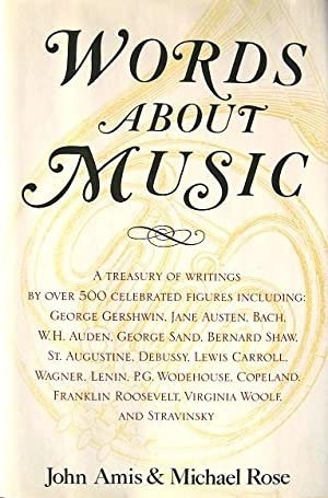 Words About Music: A Treasury of Writings: Amis, John;Rose, Michael