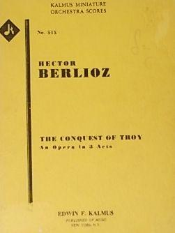 The Conquest of Troy (La Prise de: BERLIOZ, Hector