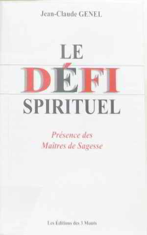 Le defi spirituel : presence des maitres: Genel Jean-Claude