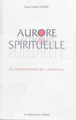 Aurore spirituelle : le renversement de conscience: Genel Jean-Claude