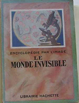 Encyclopédie par l'image : le monde invisible