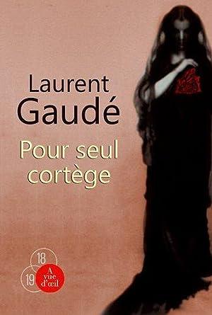Pour seul cortège: Gaudé, Laurent
