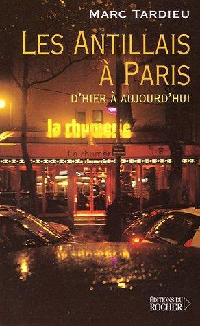 Les Antillais à Paris : D'hier à: Tardieu, Marc