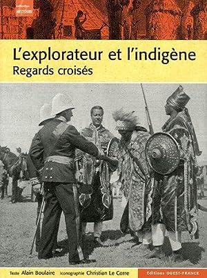 L'explorateur et l'indigène : Regars croisés de: Boulaire Alain