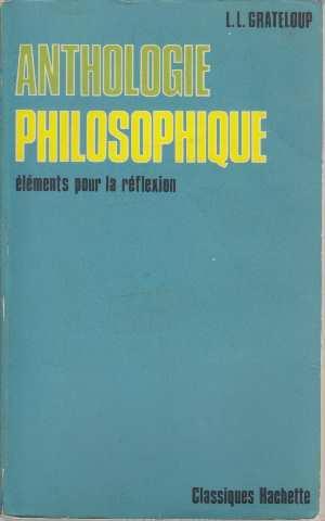 Anthologie philosophique - Elements pour la reflexion: Grateloup Léon-louis