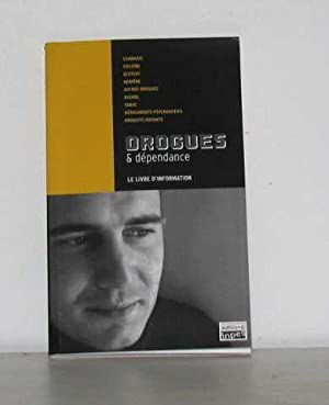 Drogues & dépendance le livre d'information: Collectif