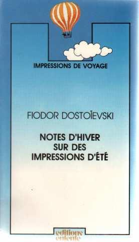 Notes d'hiver sur des impressions d'été: Dostoïevski Fedor Mikhaïlovitch,