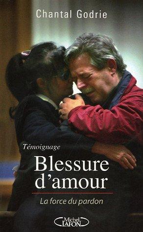 Blessure d'amour : La force du pardon: Chantal Godrie, Dominique
