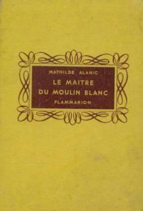 Le maitre du moulin blanc: Alanic Mathilde