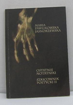 Ostatnie notatniki szkicownik poetycki II: Maria Pawlikowska Jasnorzewska