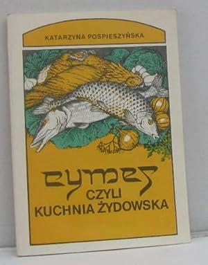 Cymej czyli kuchnia zydowska i przepisy kulinarne: Katarzyna Pospieszynska