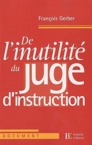 De l'inutilité du juge d'instruction
