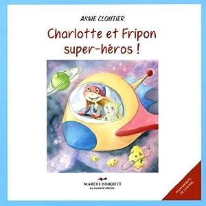 Charlotte et Fripon Super-Heros!: Cloutier Annie