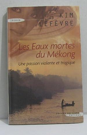 Les eaux mortes du mékong une passion: Lefèvre Kim