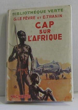 Cap sur l'afrique: Le Fèvre G.,