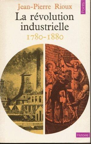 La révolution industrielle 1780-1880: Rioux Jean-pierre