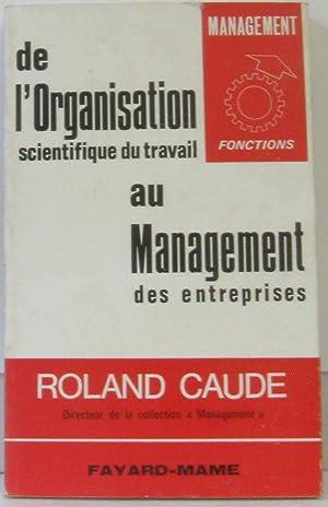 De L'organisation scientifique du travail au management: Caude, Roland