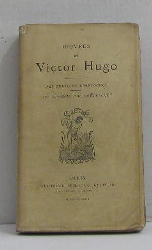 Oeuvres - les feuilles d'automne, les chants: Hugo Victor