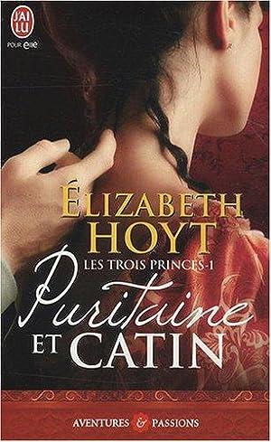 Puritaine et catin, Tome 1 : Les trois princes: Hoyt Elizabeth, Osborne Dany