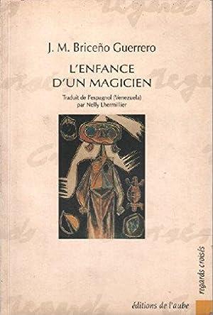 L'enfance d'un magicien : Amour et terreur: Briceno Guerrero J-M