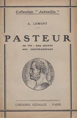 Pasteur sa vie-son oeuvre- ses continuateurs: Lomont A