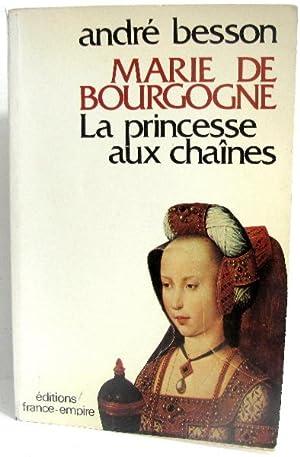 Marie de Bourgogne la princesse au chaînes: Besson André