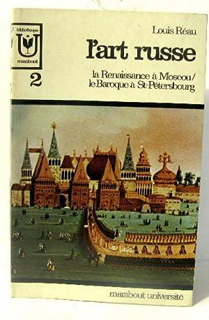 L'art russe. La renaissance à Moscou/ La: Réau Louis