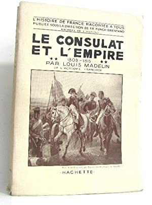 Le Consulat et l'empire 1809-1815: Madelin Louis