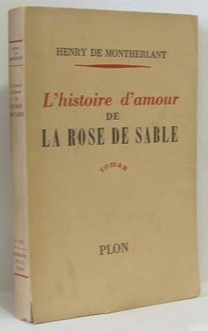 L'histoire d'amour de la rose de sable: Montherlant