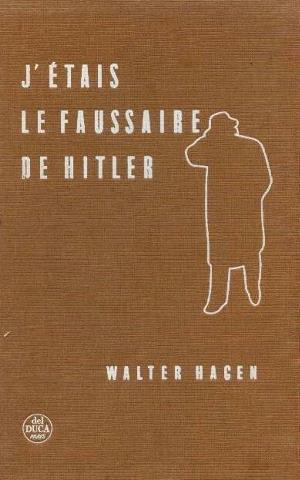J'étais le faussaire de Hitler: Hagen Walter