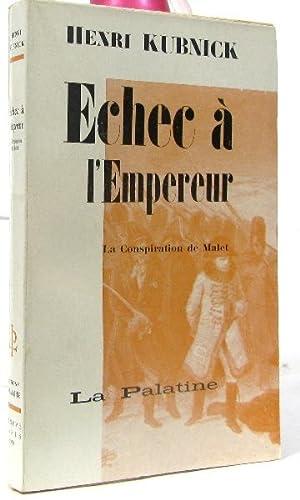 Echec à l'empereur la conspiration de Malet: Kubnick Henri